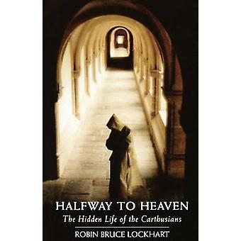 Halfway to Heaven The Hidden Life of the Carthusians by Lockhart & Robin Bruce