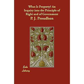 Was ist Eigentum einer Untersuchung über den Grundsatz des Rechts und der Regierung von Proudhon & P. J.