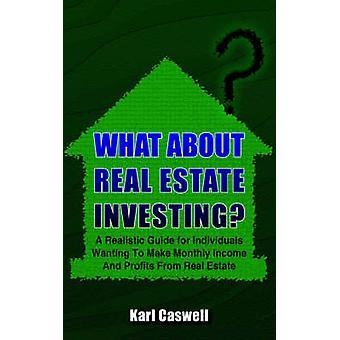 Was ist mit Immobilien investieren, eine realistische Anleitung für Privatpersonen, die monatlichen Einnahmen und Gewinne aus Immobilien von Caswell & Karl machen