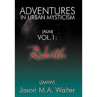 Aventures au mysticisme urbain Aum Vol. 1 Rebirth par Walter Jmaw & Jason M. une.