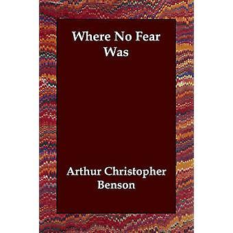 Wo keine Angst von Benson & Arthur Christopher war