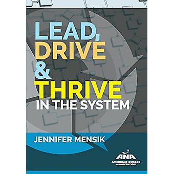 Lead - Drive & Thrive in the System by Jennifer Mensik - 97815581