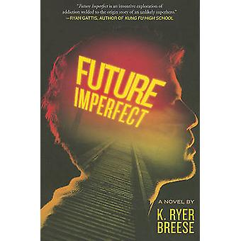 Future Imperfect by K Ryer Breese - 9780312641511 Book