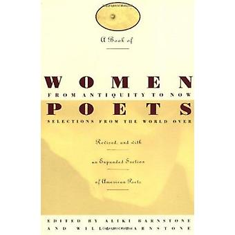 A Book of Women Poets from Antiquity to Now (Revised edition) by Alik