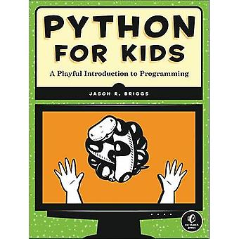 Python for Kids - A Playful Introduction to Programming by Jason R. Br