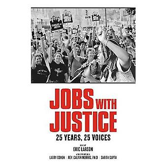 Jobs with Justice - 25 Years - 25 Voices by Eric R. Larson - 978160486