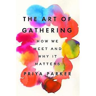 The Art of Gathering - How We Meet and Why It Matters by Priya Parker
