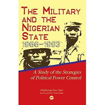 The Military and the Nigerian State, 1966 - 1993: A Study of the Strategies of Political Power Control
