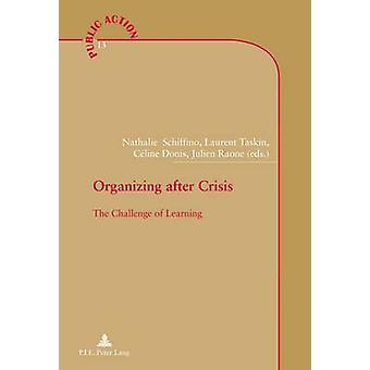 Organizing after Crisis by Edited by Nathalie Schiffino & Edited by Laurent Taskin & Edited by Celine Donis & Edited by Julien Raone