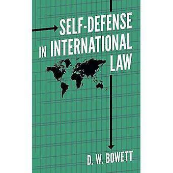 SelfDefense in International Law by Bowett & D. W.