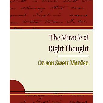 The Miracle of Right Thought  Orison Swett Marden by Marden & Orison Swett