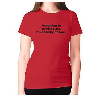 Femmes drôle scand t-shirt slogan tee dames manger - Selon les tailles de portion, I-apos;m une famille de quatre