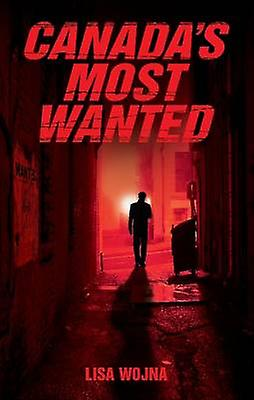 Canadas Most Wanted by Lisa Wojna