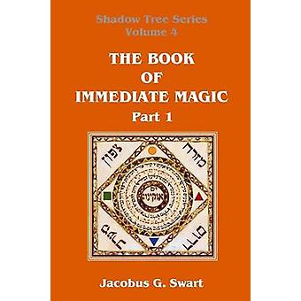 The Book of Immediate Magic  Part 1 by Swart & Jacobus G.
