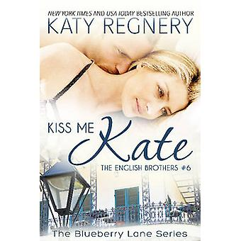 Kiss Me Kate The English Brothers  6 by Regnery & Katy