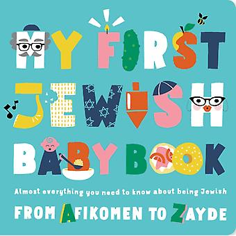 My First Jewish Baby Book  An ABC of Jewish Holidays Food Rituals and Other Fun Stuff by Julie Merberg & Beck Feiner