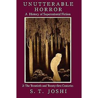 Unutterable Horror A History of Supernatural Fiction Volume 2 by Joshi & S. T.