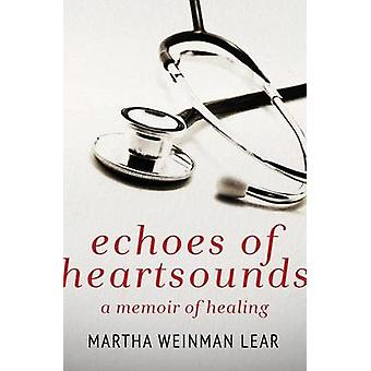 Echoes of Heartsounds A Memoir by Lear & Martha Weinman