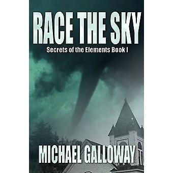 Race the Sky Secrets of the Elements Book I by Galloway & Michael