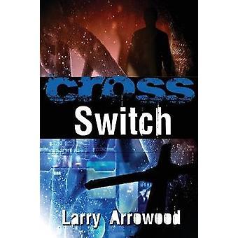 Cross Switch by Arrowood & Larry M.