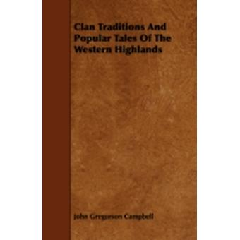 Clan Traditions and Popular Tales of the Western Highlands by Campbell & John Gregorson