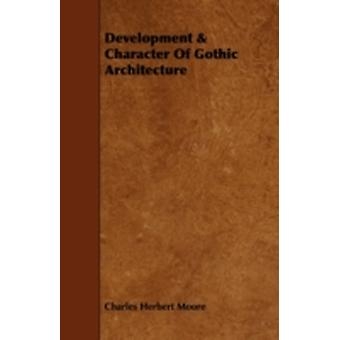 Development  Character of Gothic Architecture by Moore & Charles Herbert