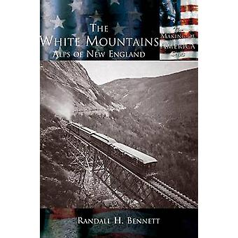 White Mountains The The Alps of New England by Bennett & Randall H.