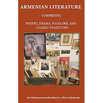 Armenian Literature Comprising Poetry Drama Folklore and Classic Traditions by Aghajanian & Alfred