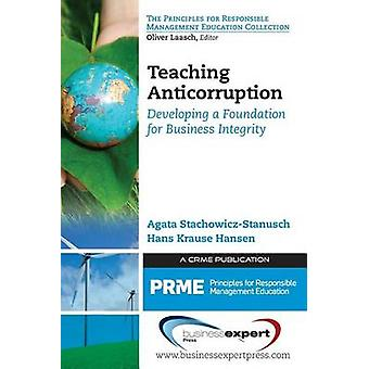Teaching Anticorruption Developing a Foundation for Business Integrity by StachowiczStanusch & Agata