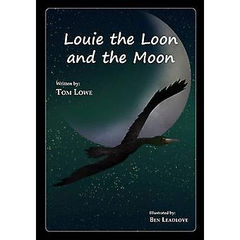 Louie the Loon and the Moon by Lowe & Tom
