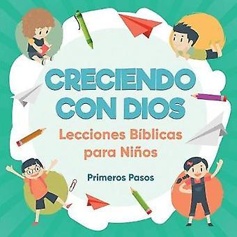 Creciendo con Dios Lecciones Bblicas Para Nios by Pasos & Primeros
