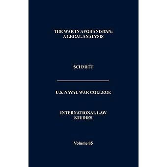 The War in Afghanistan A Legal Analysis International Law Studies. Volume 85 by Schmitt & Michael N