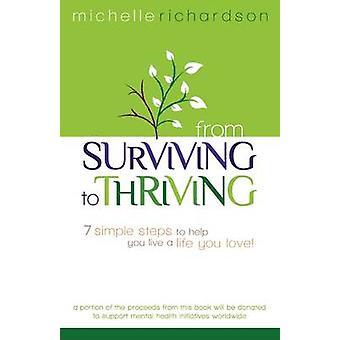 From  Surviving  to  Thriving 7 Simple Steps to Help You Live a Live You Love by Richardson & Michelle