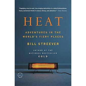 Heat Adventures in the Worlds Fiery Places by Streever & Bill