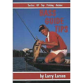 Bass Guide Tips Tactics of Top Fishing Guides Book 9 by Larsen & Larry
