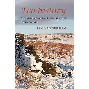 EcoHistory. an Introduction to Biodiversity and Conservation. by Ian & D. Rotherham