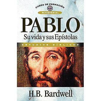 Pablo Su Vida y Sus Epistolas by Bardwell & H. B.