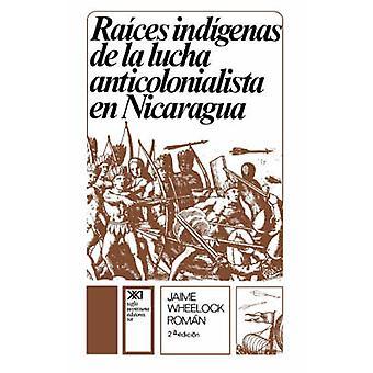 RAICES INDIGENAS DE LA LUCHA ANTICOLONIALISTA by Roman & Jaime Wheelock
