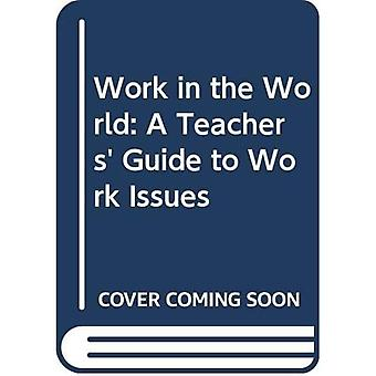 Work in the World: A Teachers' Guide to Work Issues