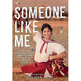 Someone Like Me - How One Undocumented Girl Fought for Her American Dr