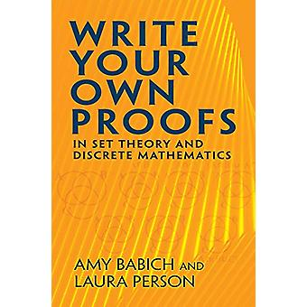 Write Your Own Proofs - in Set Theory and Discrete Mathematics by Amy