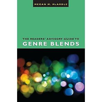 The Readers' Advisory Guide to Genre Blends by Megan M. McArdle - 978