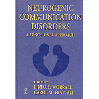 Neurogenic Communication Disorders - A Functional Approach by Carol Fr