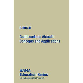 Gust Loads on Aircraft - Concepts and Applications by Frederic M. Hobl