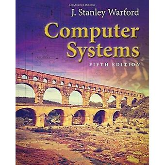 Computer Systems (5th Revised edition) by J. Stanley Warford - 978128