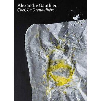 Alexandre Gauthier - Chef - La Grenouillere Volume 2 by Alexandre Gaut