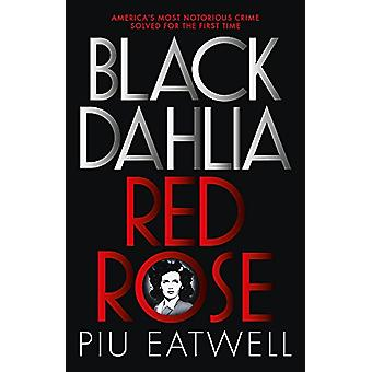 Black Dahlia - Red Rose - A 'Times Book of the Year' by Piu Eatwell -