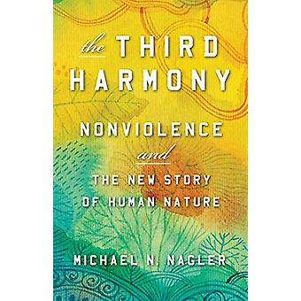 Third Harmony - Nonviolence and the New Story of Human Nature by Micha