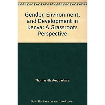 Gender - Environment - and Development in Kenya - A Grassroots Perspec