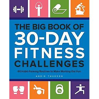 The Big Book of 30-Day Fitness Challenges - 60 Habit-Forming Routines